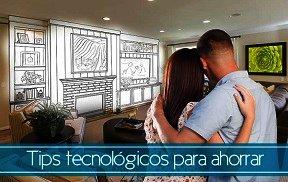 10 Tips tecnológicos para ahorrar en casa